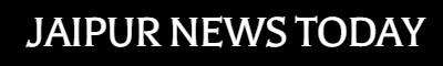 JAIPUR NEWS TODAY